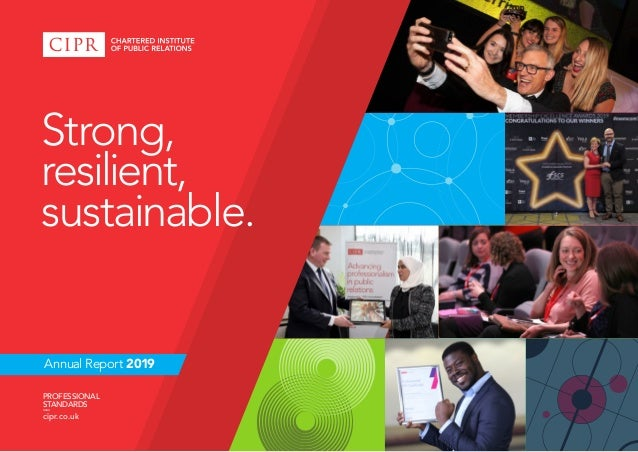 Annual Report 2019 PROFESSIONAL STANDARDS –– cipr.co.uk Strong, resilient, sustainable.