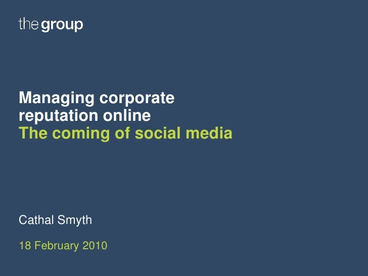 Managing corporate reputation onlineThe coming of social media<br />Cathal Smyth<br />18 February 2010<br />
