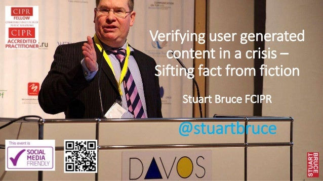 Verifying user generated content in a crisis – Sifting fact from fiction Stuart Bruce FCIPR @stuartbruce