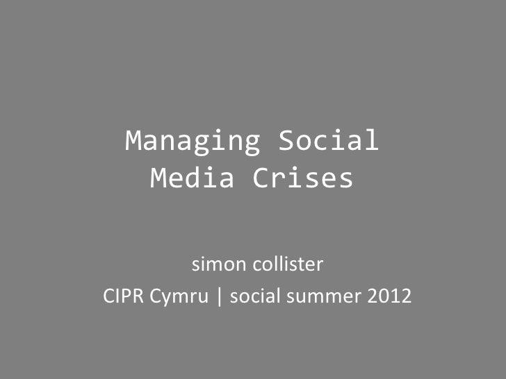Managing Social   Media Crises        simon collisterCIPR Cymru | social summer 2012