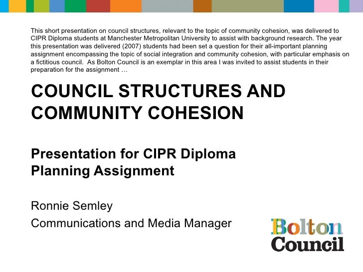 COUNCIL STRUCTURES AND COMMUNITY COHESION Presentation for CIPR Diploma  Planning Assignment Ronnie Semley Communications ...