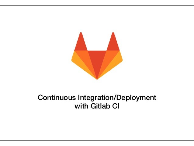 Continuous Integration/Deployment with Gitlab CI