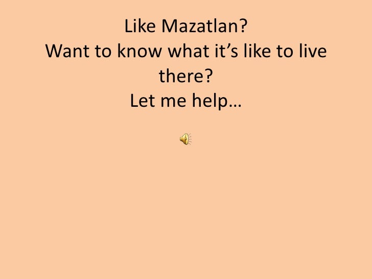 Like Mazatlan?Want to know what it's like to live there?Let me help…<br />