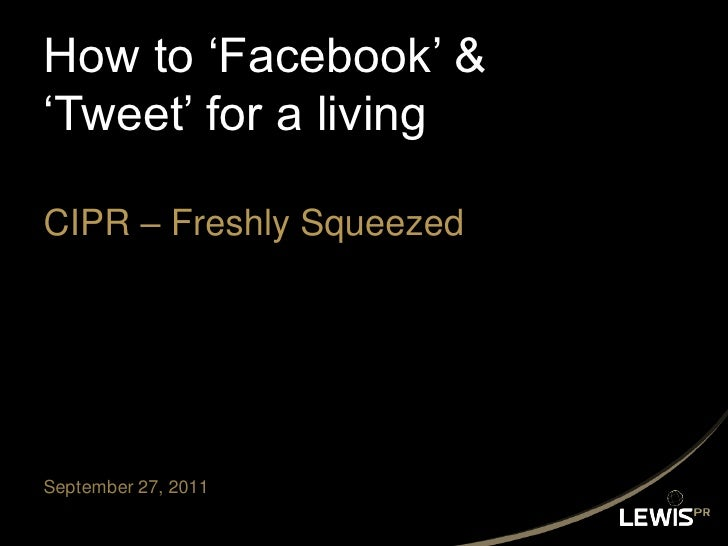 How to 'Facebook' & 'Tweet' for a livingCIPR – Freshly Squeezed<br />September 27, 2011<br />