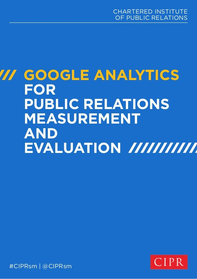 CHARTERED INSTITUTE  OF PUBLIC RELATIONS  GOOGLE ANALYTICS  FOR  PUBLIC RELATIONS  MEASUREMENT  AND  EVALUATION  #CIPRsm |...