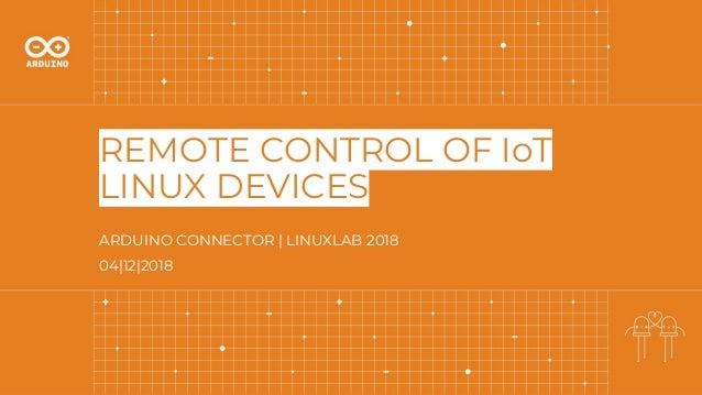 REMOTE CONTROL OF IoT LINUX DEVICES ARDUINO CONNECTOR | LINUXLAB 2018 04|12|2018