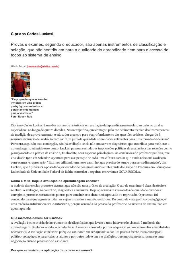 Cipriano Carlos Luckesi Provas e exames, segundo o educador, são apenas instrumentos de classificação e seleção, que não c...