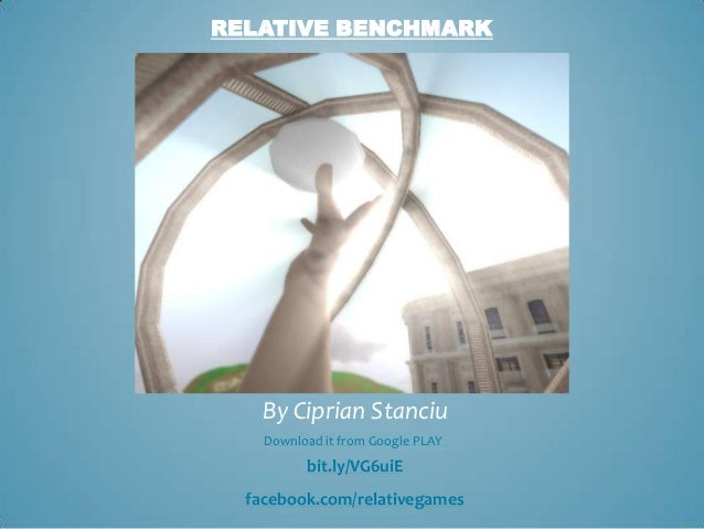 RELATIVE BENCHMARK    By Ciprian Stanciu    Download it from Google PLAY          bit.ly/VG6uiE  facebook.com/relativegames