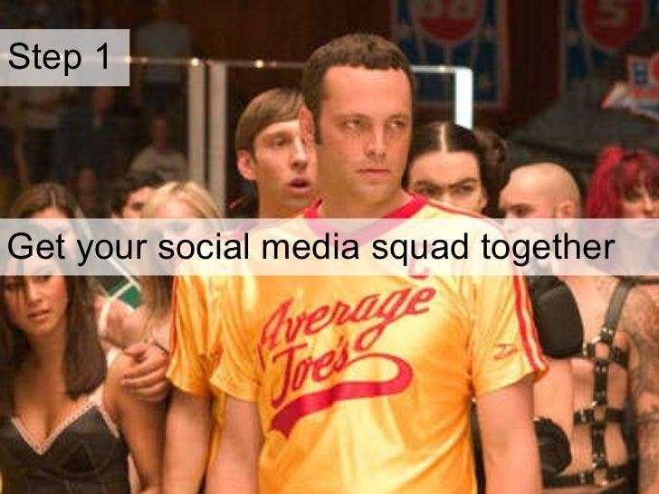 Step 1  Get your social media squad together