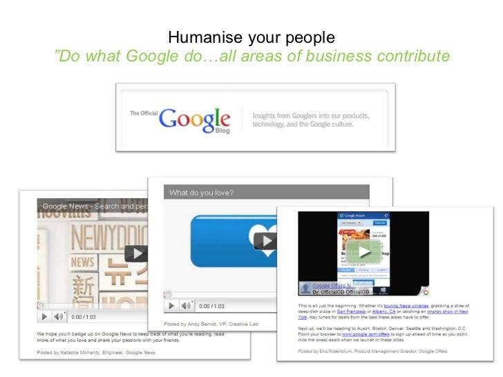 """Humanise your people """"Do what Google do…all areas of business contribute"""