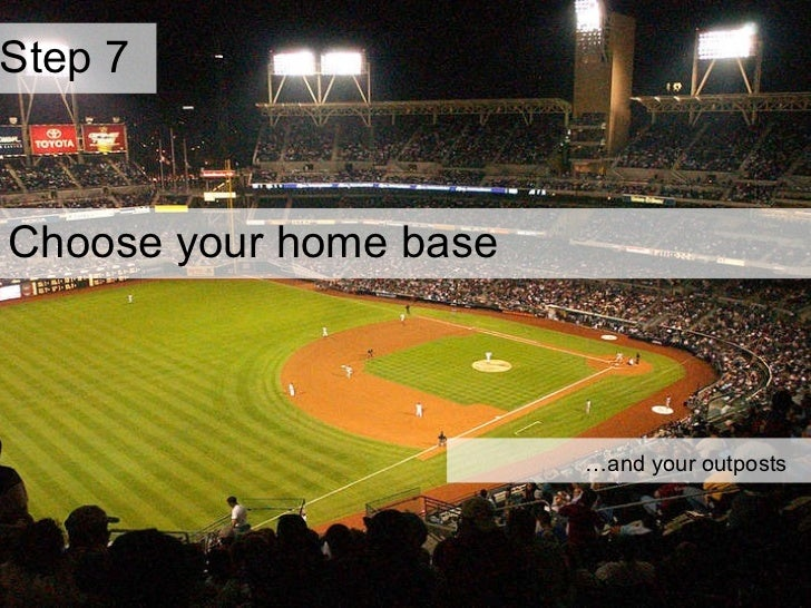Step 7  Choose your home base … and your outposts