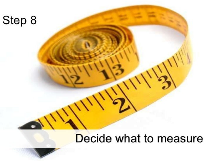 Step 8  Decide what to measure Decide what to measure