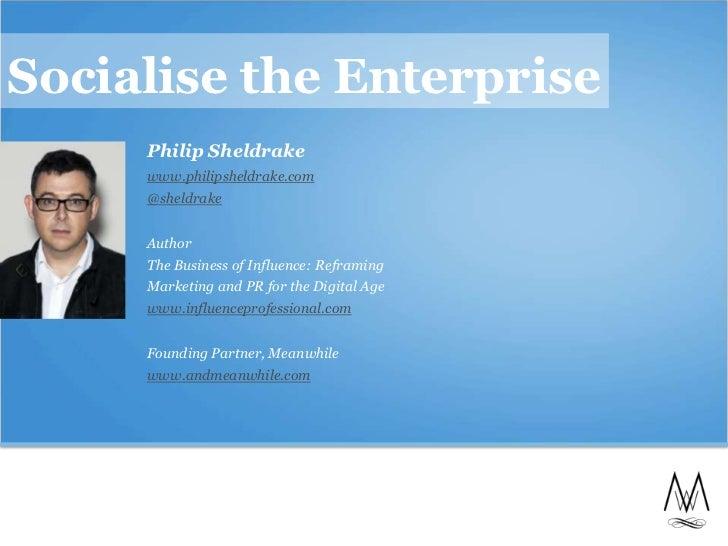 Socialise the Enterprise     Philip Sheldrake     www.philipsheldrake.com     @sheldrake     Author     The Business of In...