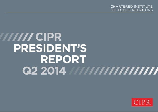 CIPR PRESIDENT'S REPORT Q2 2014 CHARTERED INSTITUTE OF PUBLIC RELATIONS