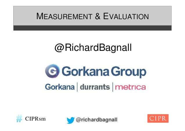 MEASUREMENT & EVALUATION         @RichardBagnallCIPRsm       @richardbagnall