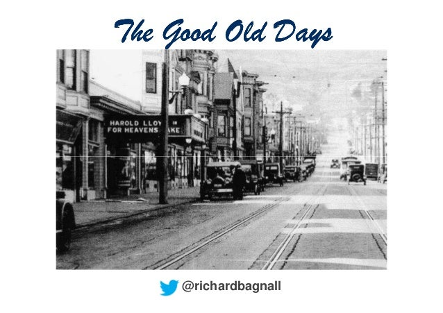 The Good Old Days     @richardbagnall