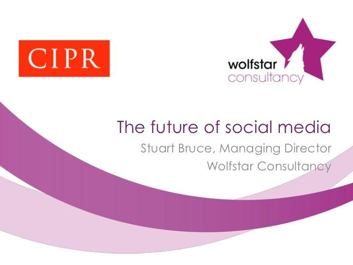 The future of social media  Stuart Bruce, Managing Director             Wolfstar Consultancy