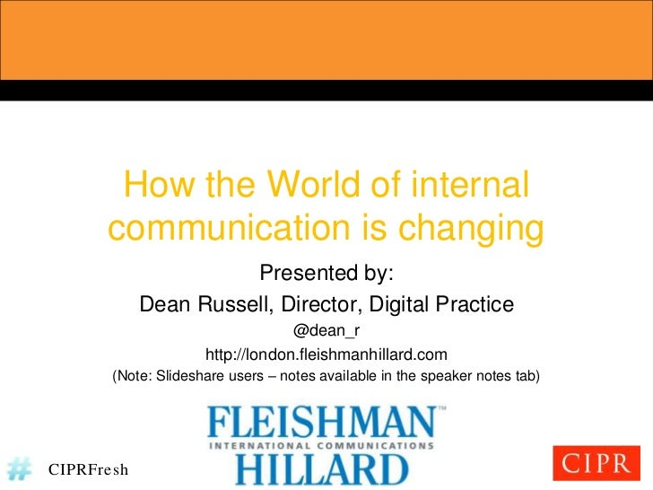How the World of internal communication is changing<br />Presented by:<br />Dean Russell, Director, Digital Practice<br />...