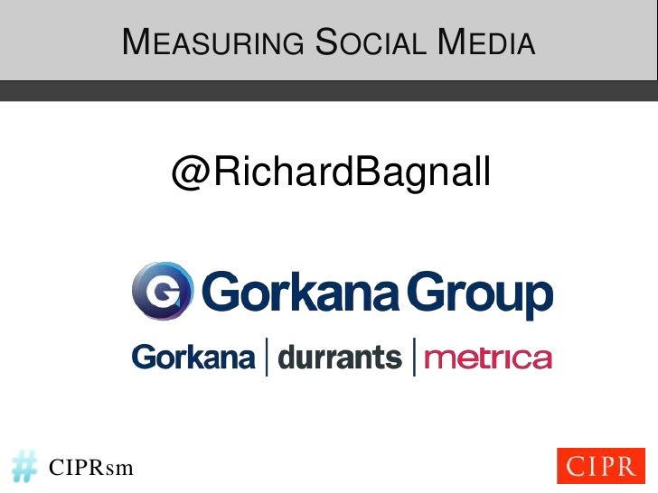MEASURING SOCIAL MEDIA         @RichardBagnallCIPRsm