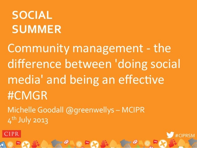 #CIPRSM  #CIPRSM   Community  management  -‐  the   difference  between  'doing  social   media'  an...