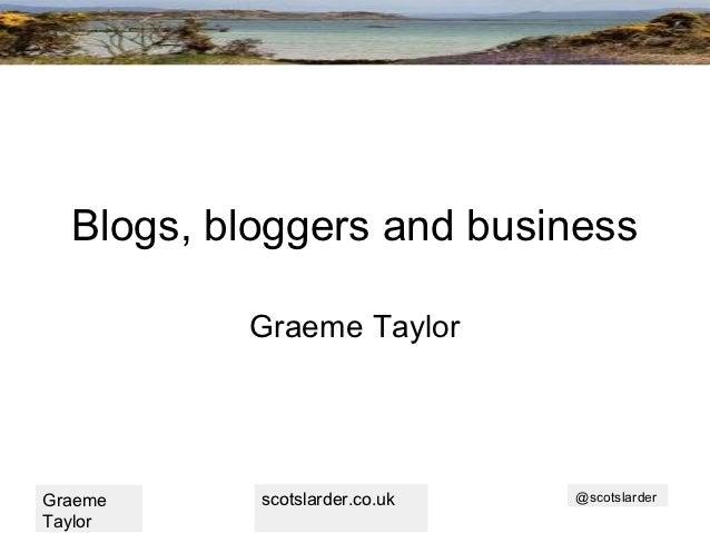 Blogs, bloggers and business          Graeme TaylorGraeme     scotslarder.co.uk   @scotslarderTaylor