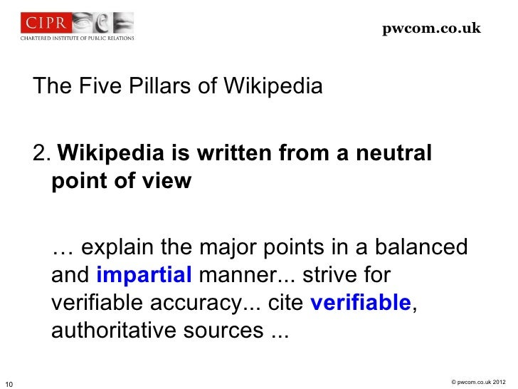 pwcom.co.uk     The Five Pillars of Wikipedia     2. Wikipedia is written from a neutral       point of view      … explai...