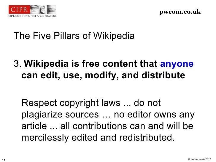 pwcom.co.uk     The Five Pillars of Wikipedia     3. Wikipedia is free content that anyone       can edit, use, modify, an...