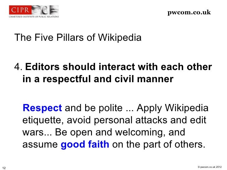 pwcom.co.uk     The Five Pillars of Wikipedia     4. Editors should interact with each other       in a respectful and civ...
