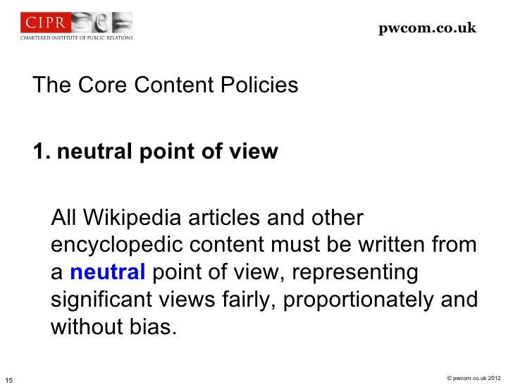 pwcom.co.uk     The Core Content Policies     1. neutral point of view      All Wikipedia articles and other      encyclop...