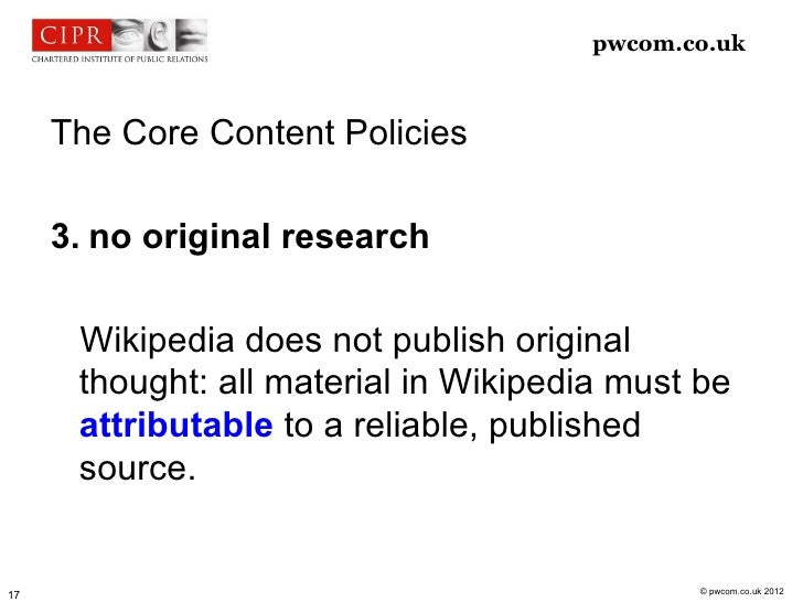 pwcom.co.uk     The Core Content Policies     3. no original research      Wikipedia does not publish original      though...