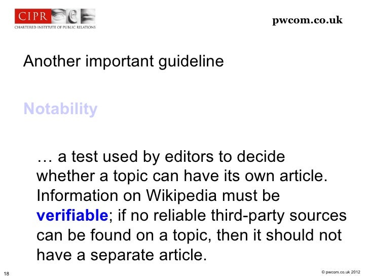 pwcom.co.uk     Another important guideline     Notability      … a test used by editors to decide      whether a topic ca...