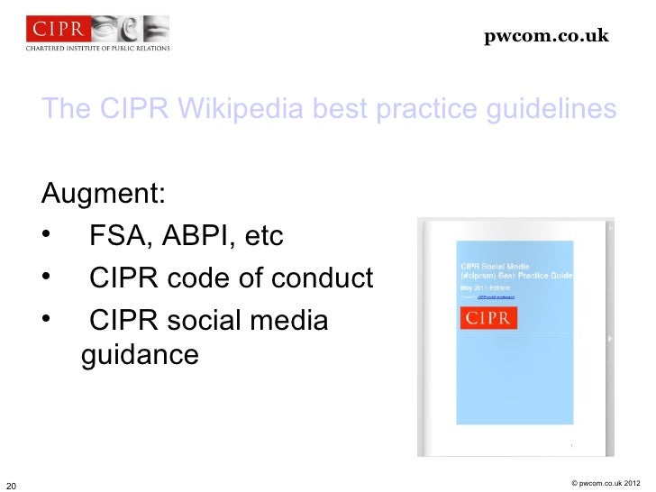 pwcom.co.uk     The CIPR Wikipedia best practice guidelines     Augment:             FSA, ABPI, etc             CIPR cod...