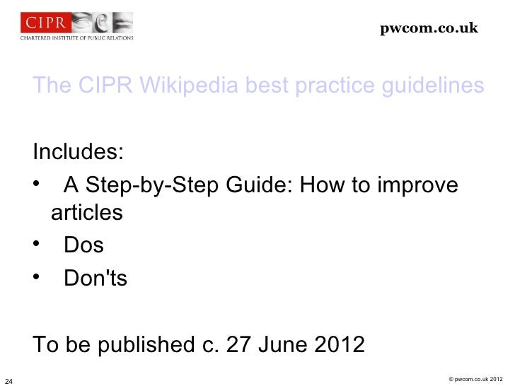 pwcom.co.uk     The CIPR Wikipedia best practice guidelines     Includes:             A Step-by-Step Guide: How to improv...