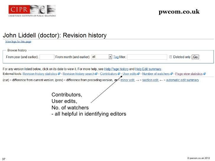 pwcom.co.uk     Contributors,     User edits,     No. of watchers     - all helpful in identifying editors                ...
