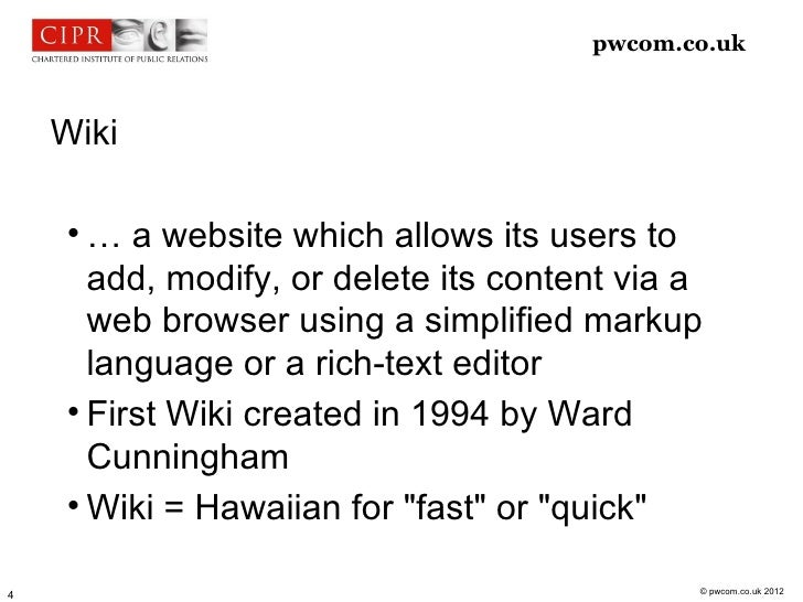 pwcom.co.uk    Wiki            … a website which allows its users to       add, modify, or delete its content via a      ...