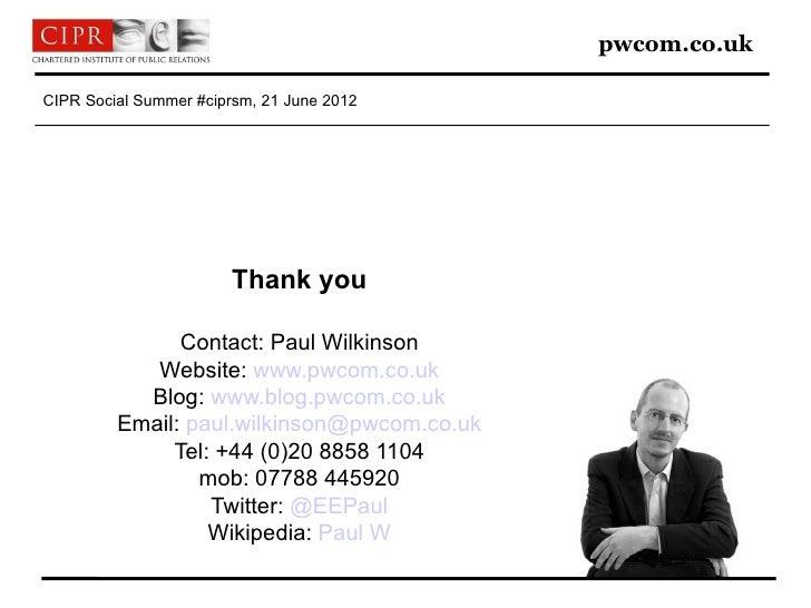 pwcom.co.ukCIPR Social Summer #ciprsm, 21 June 2012                        Thank you               Contact: Paul Wilkinson...