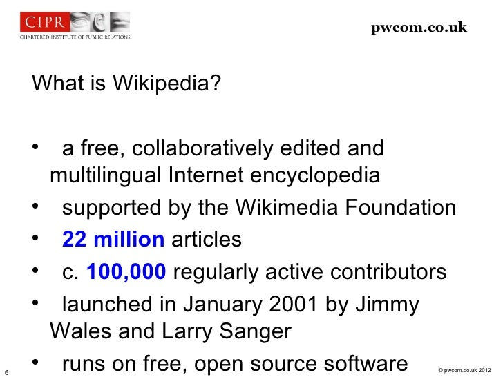 pwcom.co.uk    What is Wikipedia?             a free, collaboratively edited and        multilingual Internet encyclopedi...