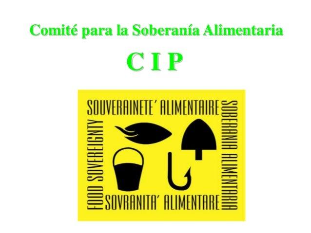 Comité para la Soberanía Alimentaria             CIP