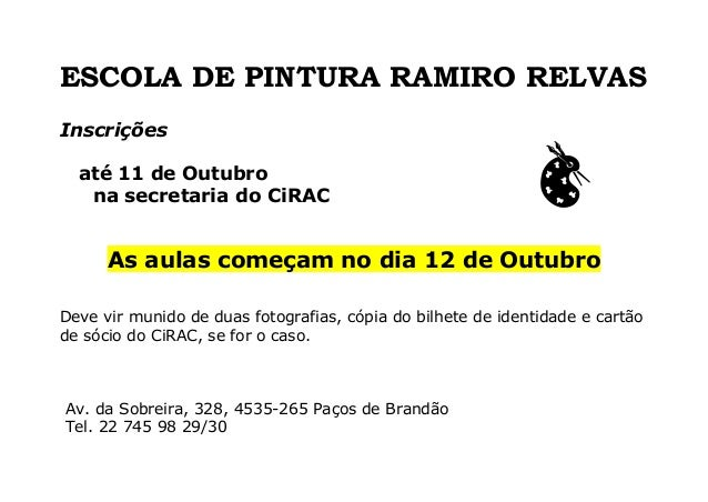 ESCOLA DE PINTURA RAMIRO RELVAS Inscrições até 11 de Outubro na secretaria do CiRAC As aulas começam no dia 12 de Outubro ...