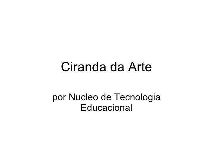 Ciranda da Arte por Nucleo de Tecnologia Educacional