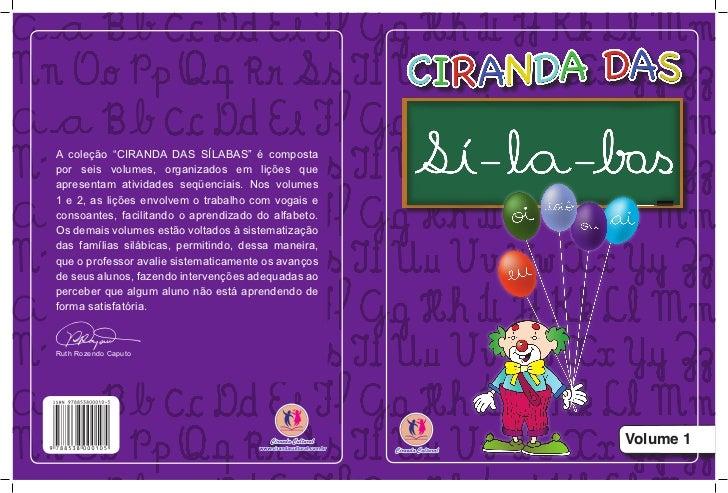"""A coleção """"CIRANDA DAS SÍLABAS"""" é compostapor seis volumes, organizados em lições queapresentam atividades seqüenciais. No..."""