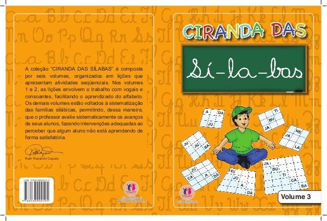 """Volume 3 A coleção """"CIRANDA DAS SÍLABAS"""" é composta por seis volumes, organizados em lições que apresentam atividades seqü..."""