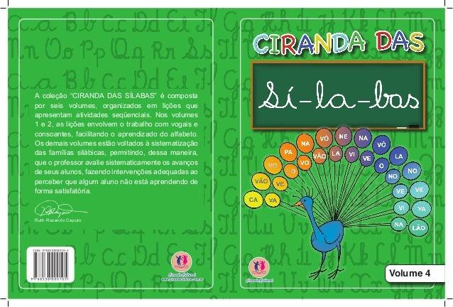 """Volume 4 A coleção """"CIRANDA DAS SÍLABAS"""" é composta por seis volumes, organizados em lições que apresentam atividades seqü..."""