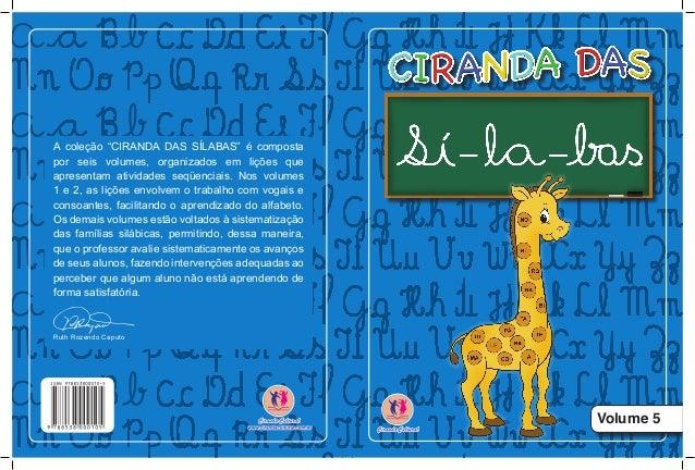 """Volume 5 A coleção """"CIRANDA DAS SÍLABAS"""" é composta por seis volumes, organizados em lições que apresentam atividades seqü..."""