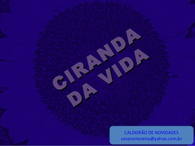 CIRAN DA CIRAN DA DA VIDA DA VIDA CALDEIRÃO DE NOVIDADES severomoreira@yahoo.com.br