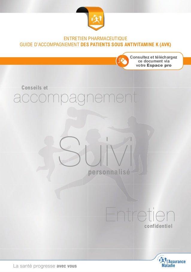 ENTRETIEN PHARMACEUTIQUE GUIDE D'ACCOMPAGNEMENT DES PATIENTS SOUS ANTIVITAMINE K (AVK) Consultez et téléchargez ce documen...