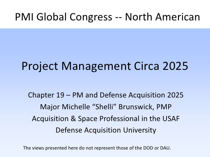 Project Management Circa 2025<br />PMI Global Congress -- North American <br />Chapter 19 – PM and Defense Acquisition 202...