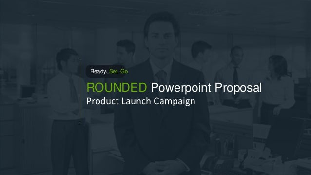 ROUNDED Powerpoint Proposal Product Launch Campaign Ready. Set. Go