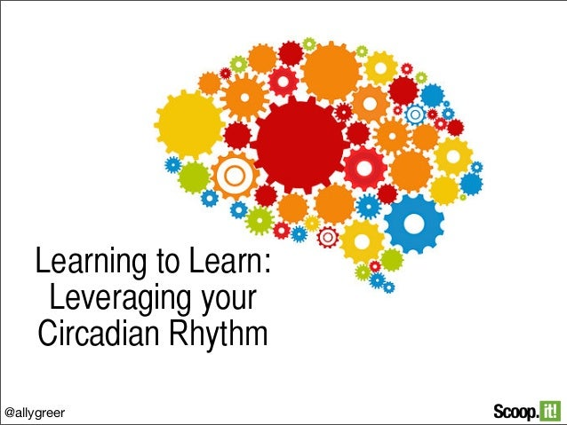 Learning to Learn: Leveraging your Circadian Rhythm @allygreer