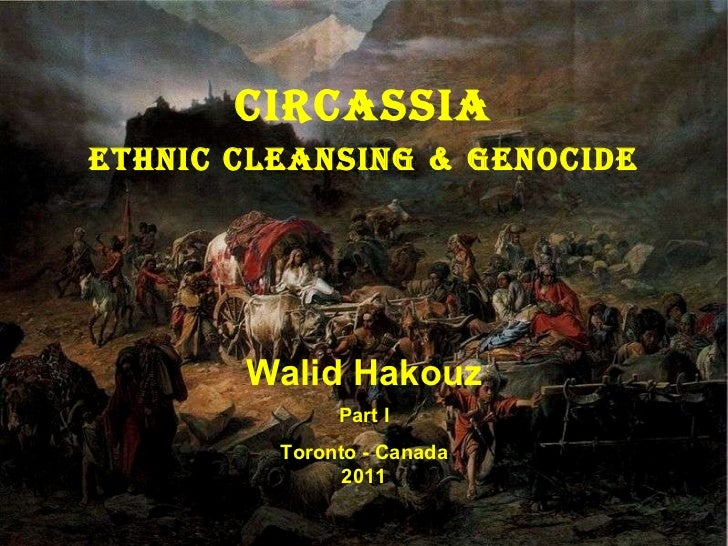 Circassia Ethnic Cleansing & Genocide Walid Hakouz Part I Toronto - Canada 2011